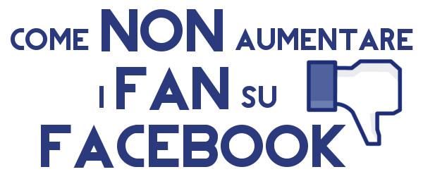 Come non aumentare i fan su facebook